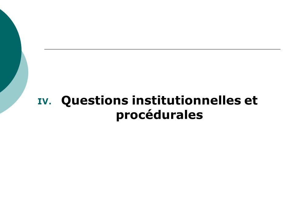 IV. Questions institutionnelles et procédurales