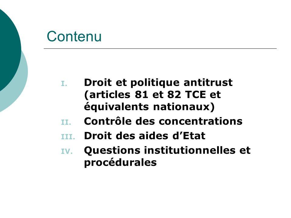 Contenu I. Droit et politique antitrust (articles 81 et 82 TCE et équivalents nationaux) II. Contrôle des concentrations III. Droit des aides dEtat IV