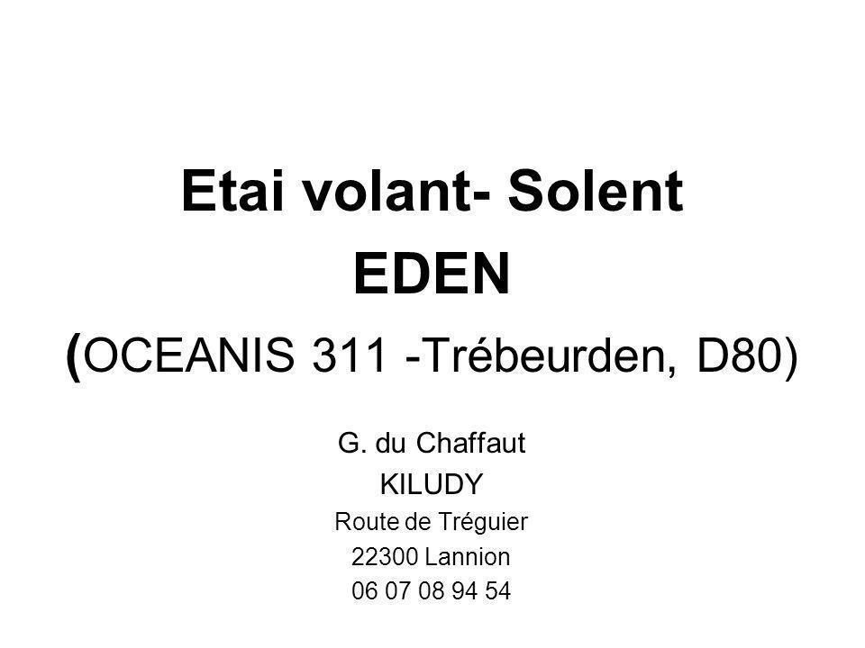 Etai volant- Solent EDEN ( OCEANIS 311 -Trébeurden, D80) G. du Chaffaut KILUDY Route de Tréguier 22300 Lannion 06 07 08 94 54
