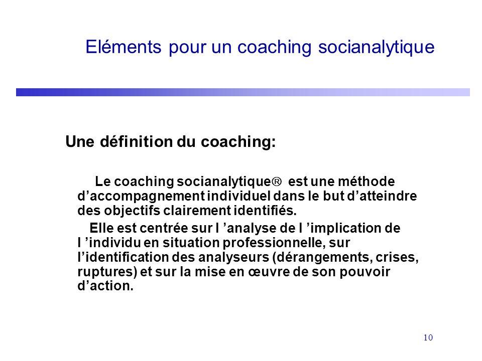 10 Eléments pour un coaching socianalytique Une définition du coaching: Le coaching socianalytique est une méthode daccompagnement individuel dans le
