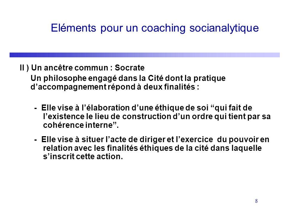 8 Eléments pour un coaching socianalytique II ) Un ancêtre commun : Socrate Un philosophe engagé dans la Cité dont la pratique daccompagnement répond