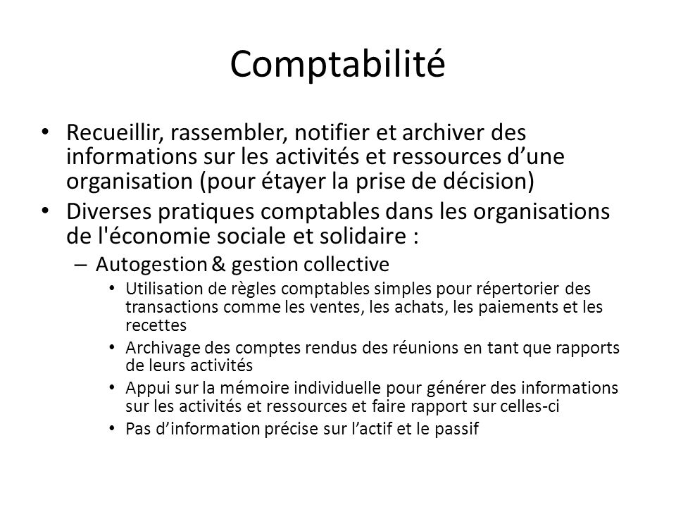 Comptabilité Recueillir, rassembler, notifier et archiver des informations sur les activités et ressources dune organisation (pour étayer la prise de