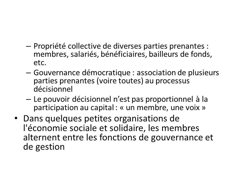 – Propriété collective de diverses parties prenantes : membres, salariés, bénéficiaires, bailleurs de fonds, etc. – Gouvernance démocratique : associa