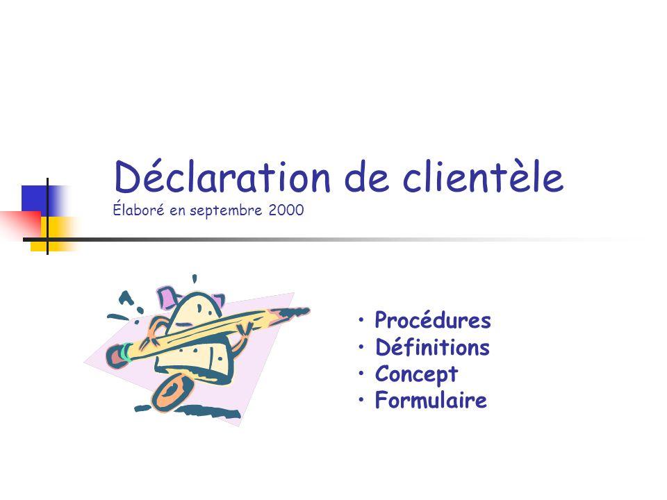 Déclaration de clientèle Élaboré en septembre 2000 Procédures Définitions Concept Formulaire
