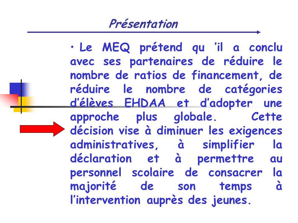 Présentation Le MEQ prétend qu il a conclu avec ses partenaires de réduire le nombre de ratios de financement, de réduire le nombre de catégories délè