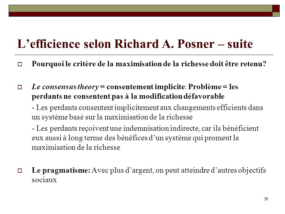 Lefficience selon Richard A. Posner – suite Pourquoi le critère de la maximisation de la richesse doit être retenu? Le consensus theory = consentement