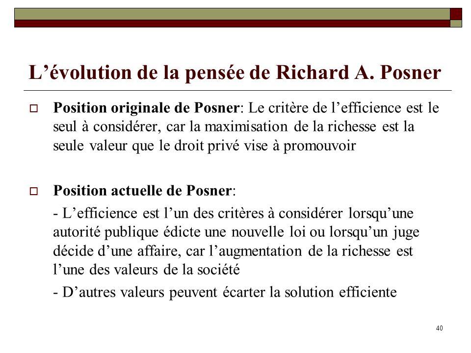 Lévolution de la pensée de Richard A. Posner Position originale de Posner: Le critère de lefficience est le seul à considérer, car la maximisation de