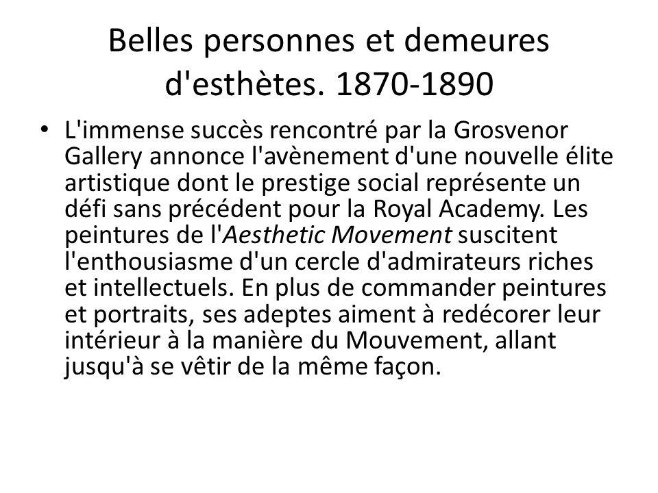 Belles personnes et demeures d'esthètes. 1870-1890 L'immense succès rencontré par la Grosvenor Gallery annonce l'avènement d'une nouvelle élite artist