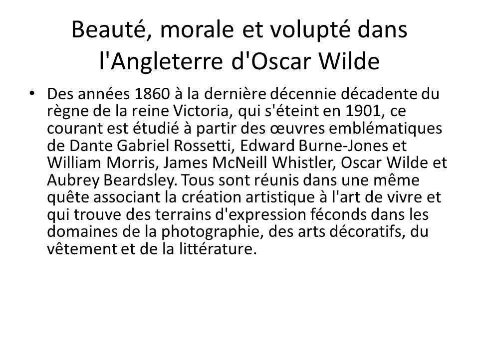 Beauté, morale et volupté dans l'Angleterre d'Oscar Wilde Des années 1860 à la dernière décennie décadente du règne de la reine Victoria, qui s'éteint