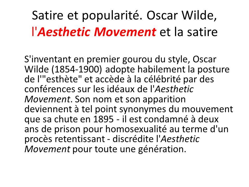 Satire et popularité. Oscar Wilde, l'Aesthetic Movement et la satire S'inventant en premier gourou du style, Oscar Wilde (1854-1900) adopte habilement