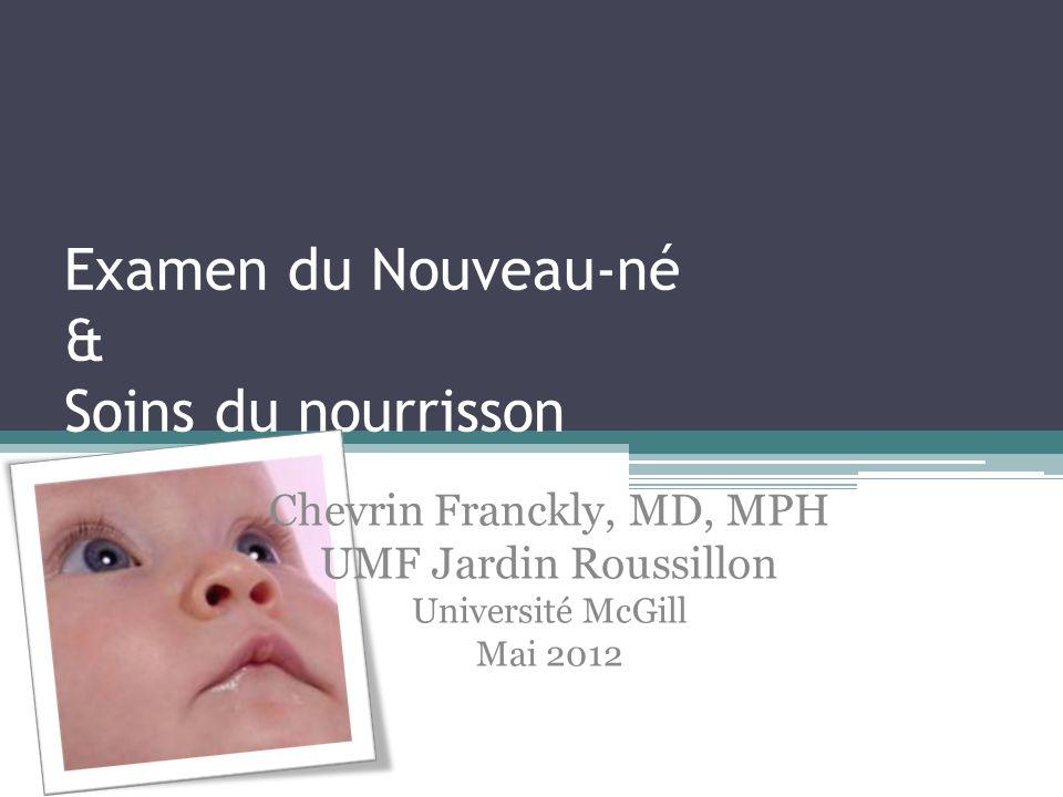 Examen du Nouveau-né & Soins du nourrisson Chevrin Franckly, MD, MPH UMF Jardin Roussillon Université McGill Mai 2012