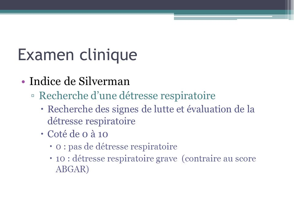 Examen clinique Indice de Silverman Recherche dune détresse respiratoire Recherche des signes de lutte et évaluation de la détresse respiratoire Coté