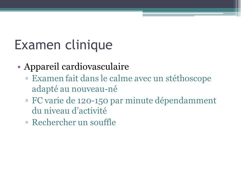 Examen clinique Appareil cardiovasculaire Examen fait dans le calme avec un stéthoscope adapté au nouveau-né FC varie de 120-150 par minute dépendamme