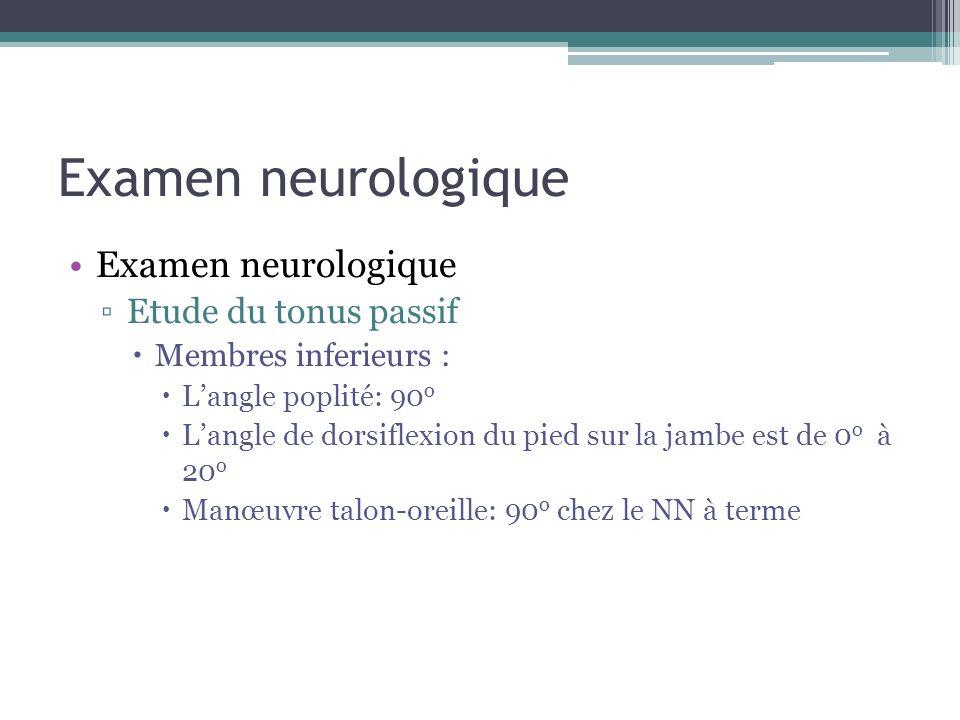 Examen neurologique Etude du tonus passif Membres inferieurs : Langle poplité: 90 o Langle de dorsiflexion du pied sur la jambe est de 0 o à 20 o Manœ