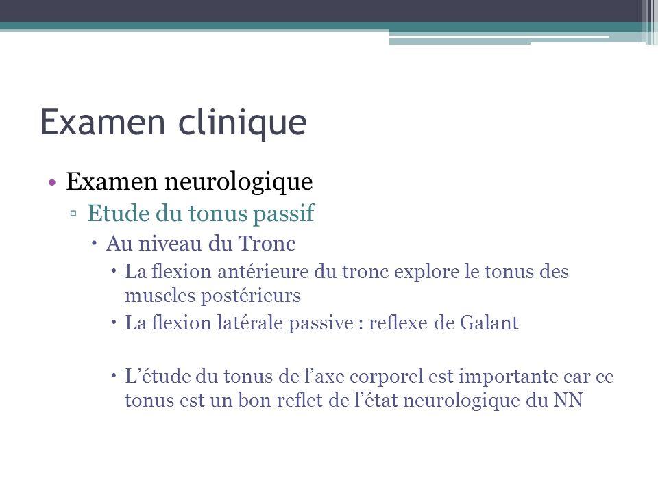 Examen clinique Examen neurologique Etude du tonus passif Au niveau du Tronc La flexion antérieure du tronc explore le tonus des muscles postérieurs L