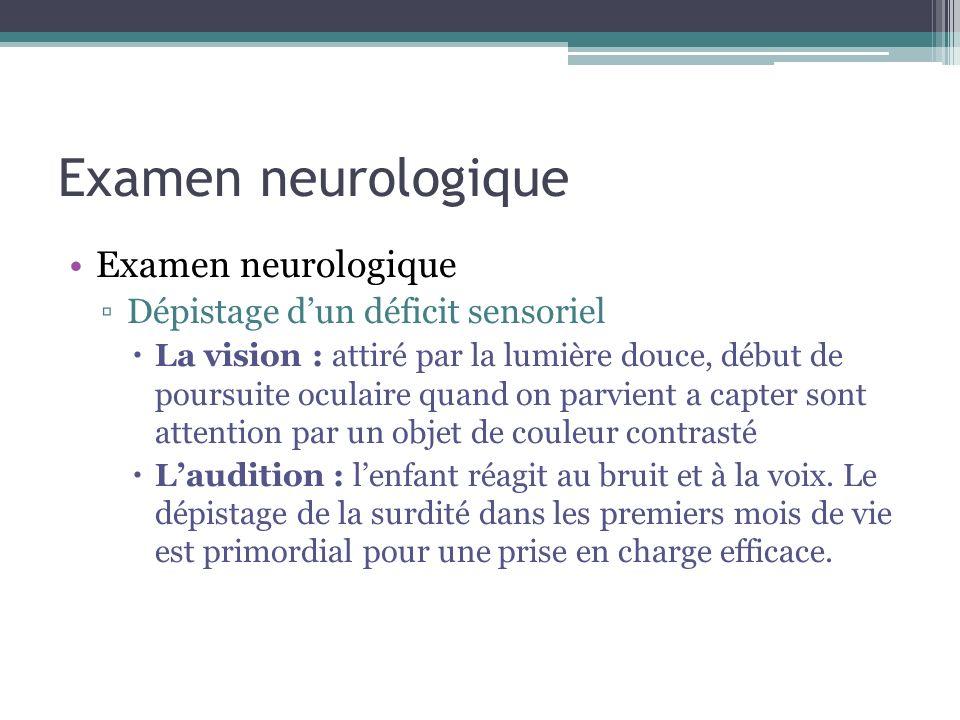Examen neurologique Dépistage dun déficit sensoriel La vision : attiré par la lumière douce, début de poursuite oculaire quand on parvient a capter so
