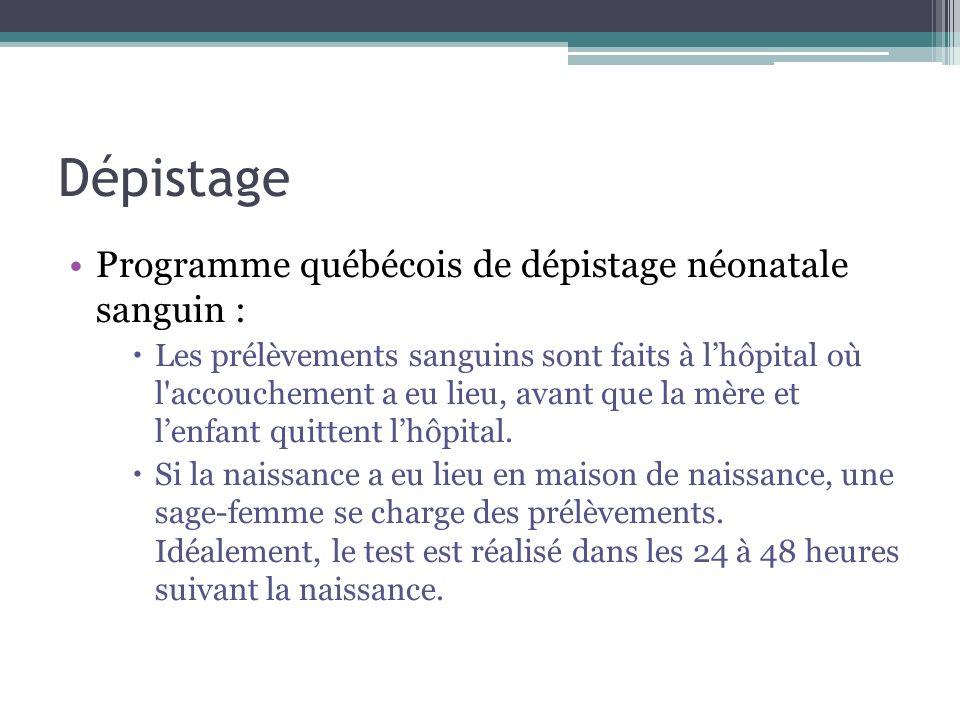 Dépistage Programme québécois de dépistage néonatale sanguin : Les prélèvements sanguins sont faits à lhôpital où l'accouchement a eu lieu, avant que