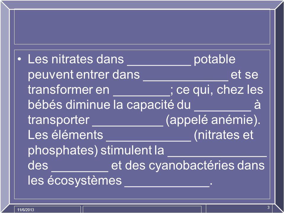 11/6/2013 3 Les nitrates dans _________ potable peuvent entrer dans ____________ et se transformer en ________; ce qui, chez les bébés diminue la capa