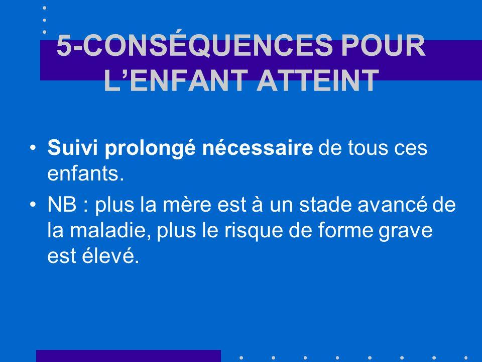 5-CONSÉQUENCES POUR LENFANT ATTEINT Suivi prolongé nécessaire de tous ces enfants.