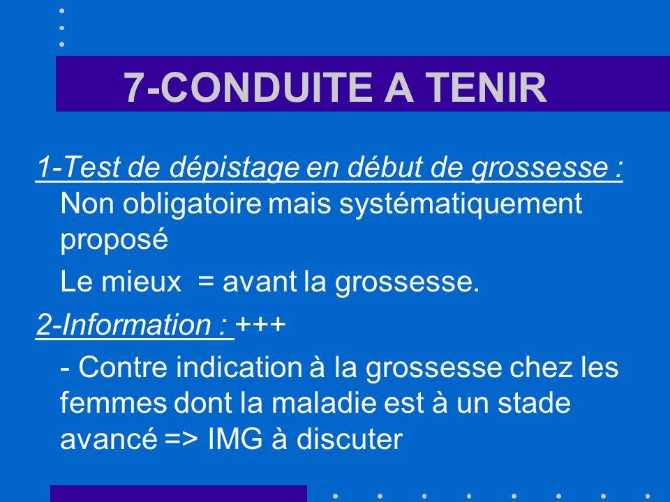 7-CONDUITE A TENIR 1-Test de dépistage en début de grossesse : Non obligatoire mais systématiquement proposé Le mieux = avant la grossesse.