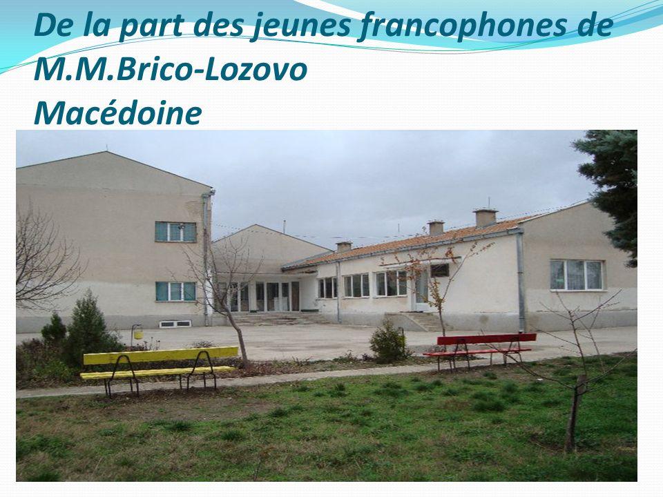 De la part des jeunes francophones de M.M.Brico-Lozovo Macédoine