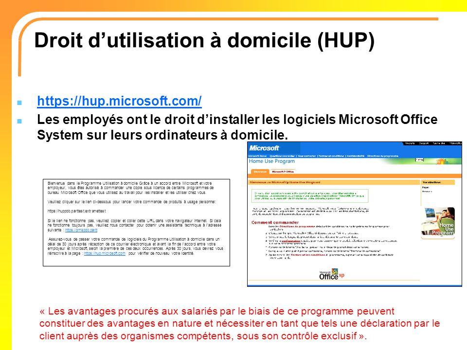 Droit dutilisation à domicile (HUP) https://hup.microsoft.com/ Les employés ont le droit dinstaller les logiciels Microsoft Office System sur leurs or