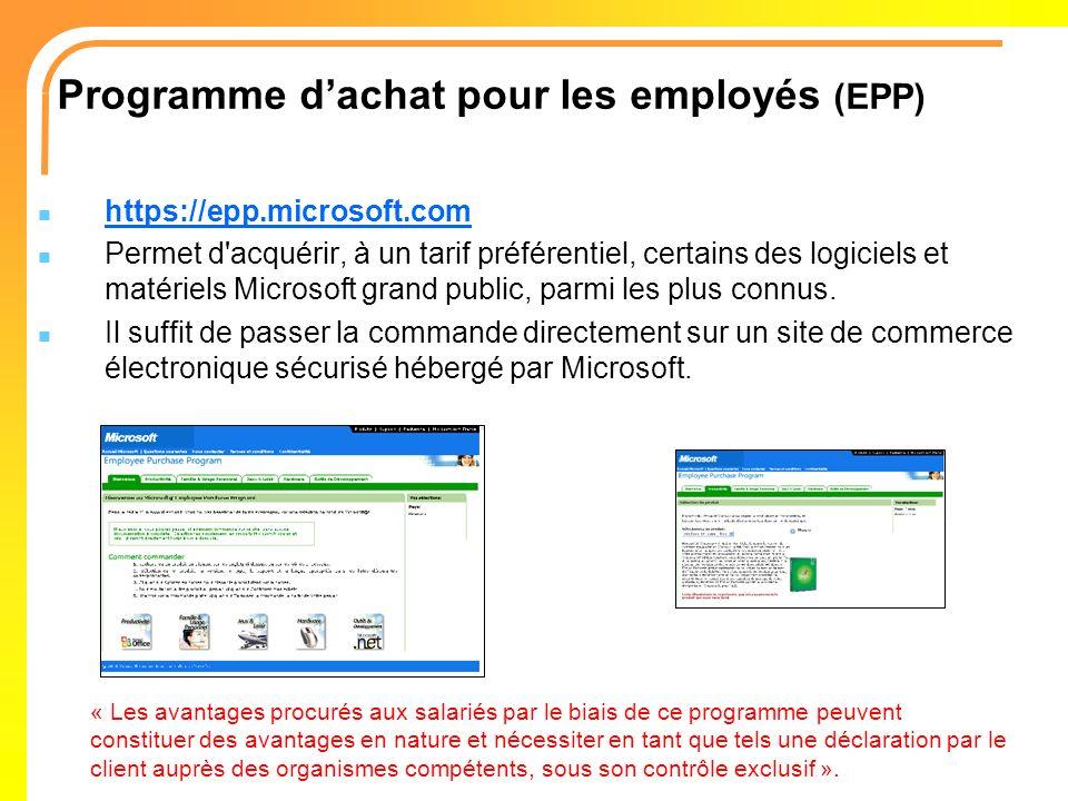 Programme dachat pour les employés (EPP) https://epp.microsoft.com Permet d'acquérir, à un tarif préférentiel, certains des logiciels et matériels Mic