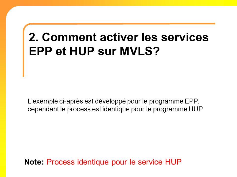 Note: Process identique pour le service HUP 2. Comment activer les services EPP et HUP sur MVLS? Lexemple ci-après est développé pour le programme EPP