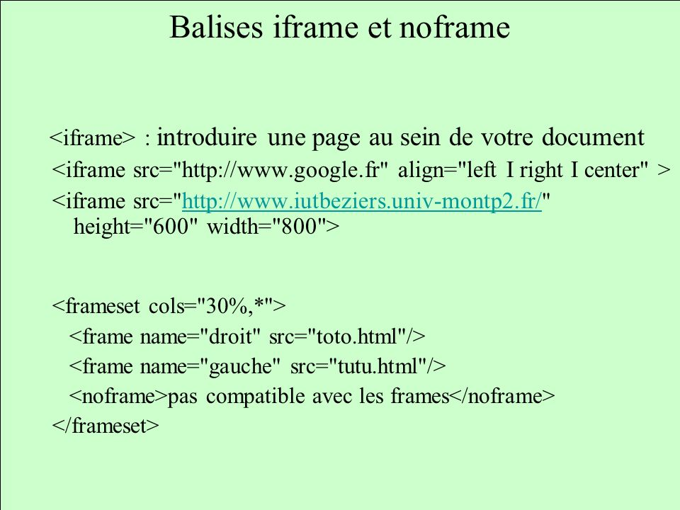 Balises iframe et noframe : introduire une page au sein de votre document http://www.iutbeziers.univ-montp2.fr/ pas compatible avec les frames