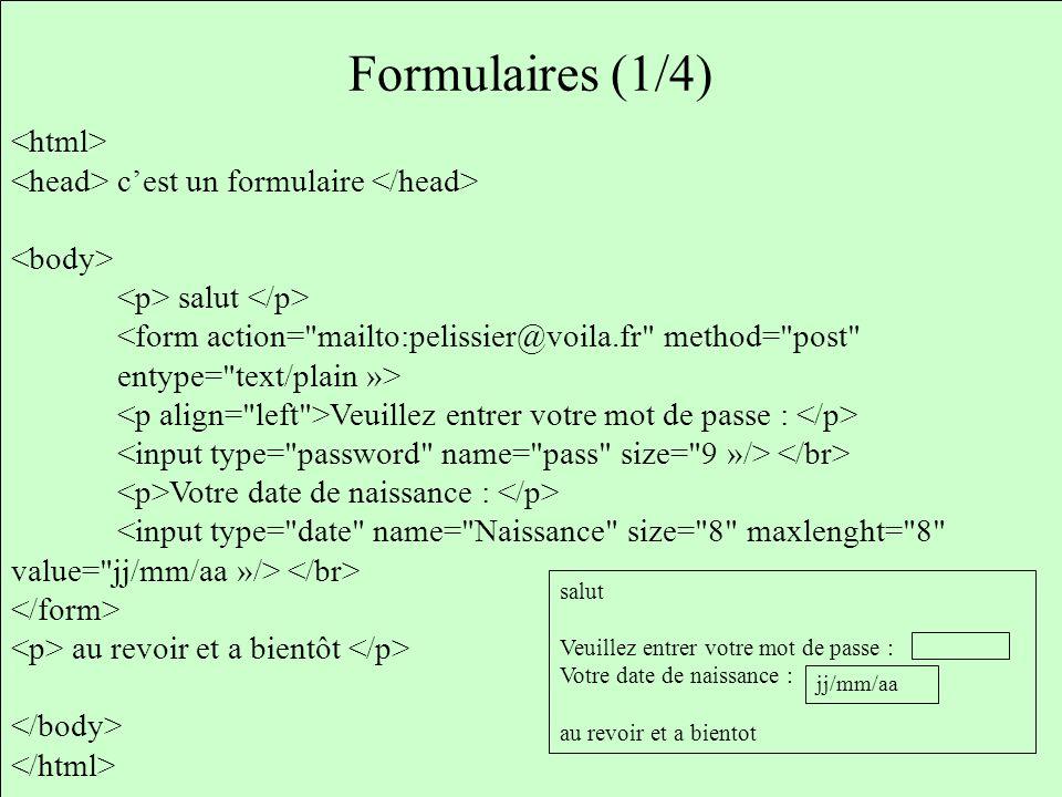 Formulaires (1/4) cest un formulaire salut <form action=