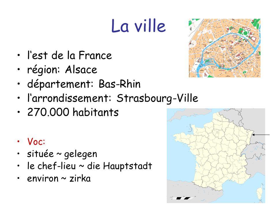 La ville lest de la France région: Alsace département: Bas-Rhin larrondissement: Strasbourg-Ville 270.000 habitants Voc: située ~ gelegen le chef-lieu