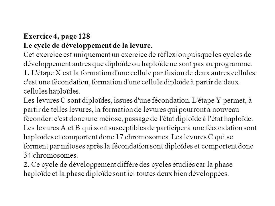 Exercice 4, page 128 Le cycle de développement de la levure. Cet exercice est uniquement un exercice de réflexion puisque les cycles de développement