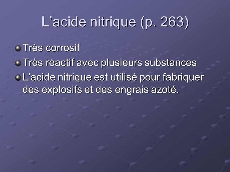 Lacide nitrique (p. 263) Très corrosif Très réactif avec plusieurs substances Lacide nitrique est utilisé pour fabriquer des explosifs et des engrais