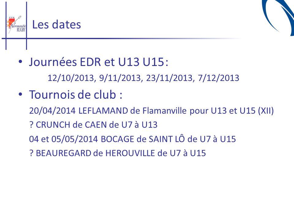 Les dates Journées EDR et U13 U15: 12/10/2013, 9/11/2013, 23/11/2013, 7/12/2013 Tournois de club : 20/04/2014 LEFLAMAND de Flamanville pour U13 et U15