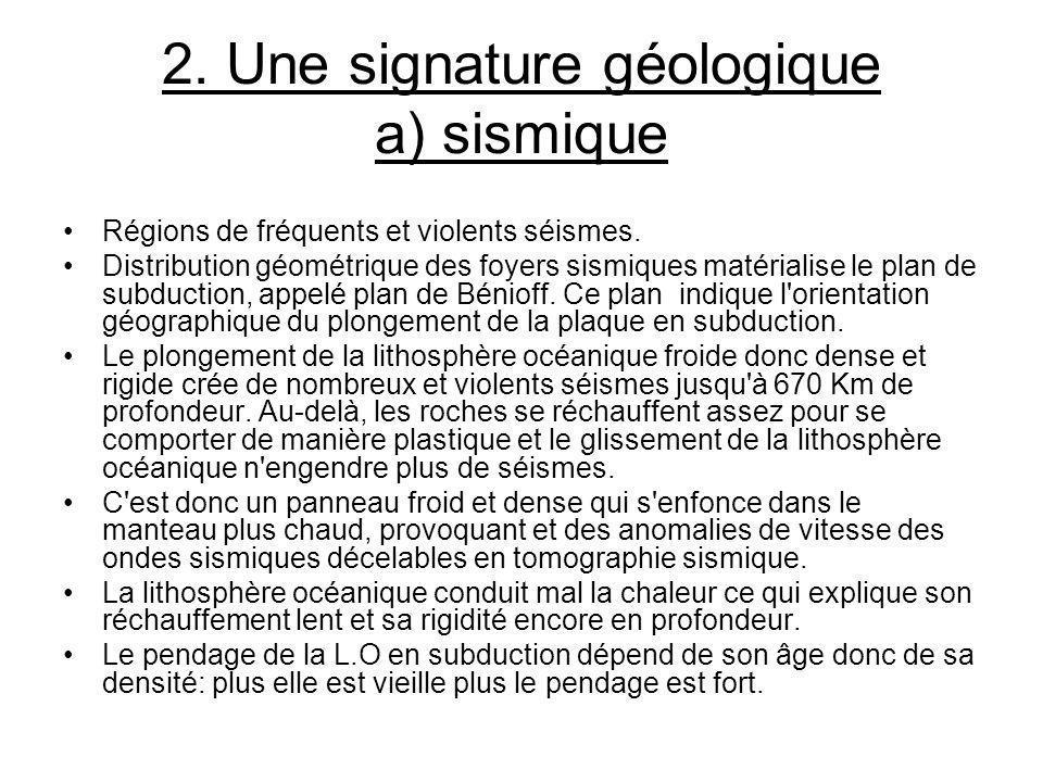 2. Une signature géologique a) sismique Régions de fréquents et violents séismes. Distribution géométrique des foyers sismiques matérialise le plan de