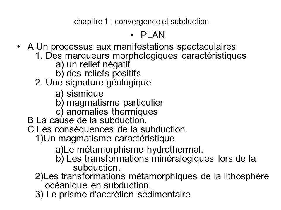 chapitre 1 : convergence et subduction PLAN A Un processus aux manifestations spectaculaires 1. Des marqueurs morphologiques caractéristiques a) un re