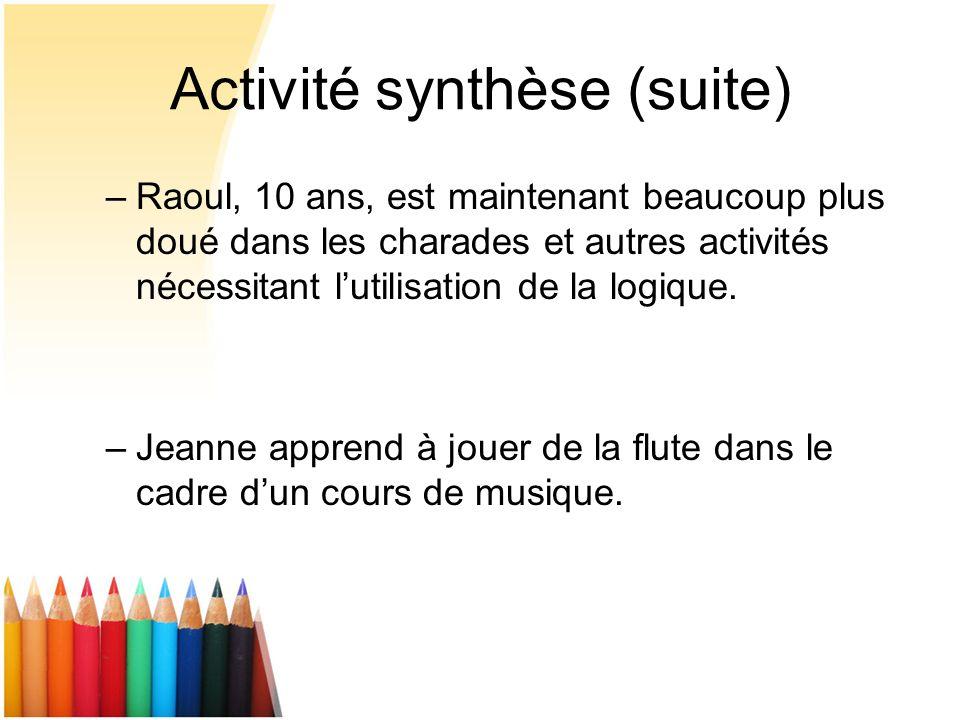 Activité synthèse (suite) –Raoul, 10 ans, est maintenant beaucoup plus doué dans les charades et autres activités nécessitant lutilisation de la logiq