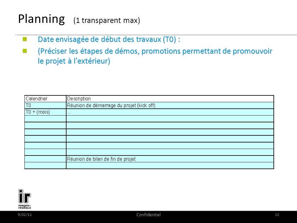9/02/11 Confidentiel 12 Planning (1 transparent max) Date envisagée de début des travaux (T0) : (Préciser les étapes de démos, promotions permettant d