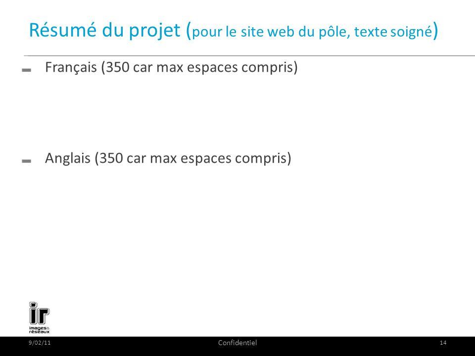 Résumé du projet ( pour le site web du pôle, texte soigné ) Français (350 car max espaces compris) Anglais (350 car max espaces compris) 9/02/11 Confi