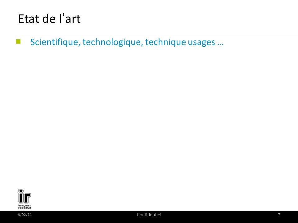 9/02/11 Confidentiel 7 Etat de lart Scientifique, technologique, technique usages …