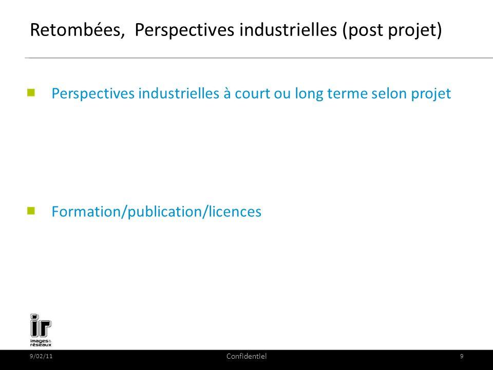 9/02/11 Confidentiel 9 Retombées, Perspectives industrielles (post projet) Perspectives industrielles à court ou long terme selon projet Formation/pub