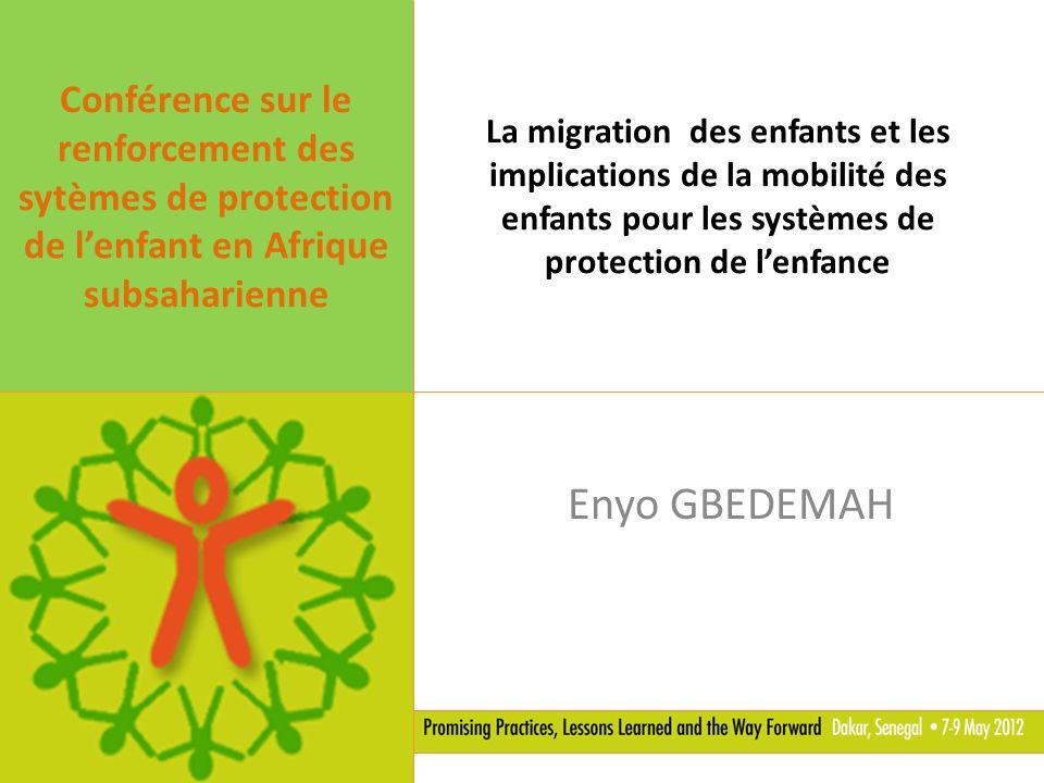 La migration des enfants et les implications de la mobilité des enfants pour les systèmes de protection de lenfance Enyo GBEDEMAH Conférence sur le re