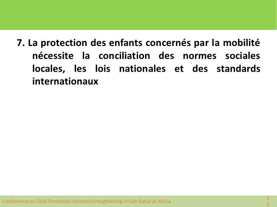 Conference on Child Protection Systems Strengthening in Sub-Saharan Africa 7. La protection des enfants concernés par la mobilité nécessite la concili