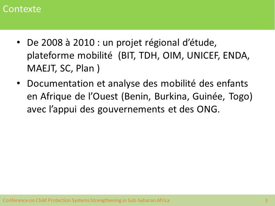 Conference on Child Protection Systems Strengthening in Sub-Saharan Africa Contexte De 2008 à 2010 : un projet régional détude, plateforme mobilité (B
