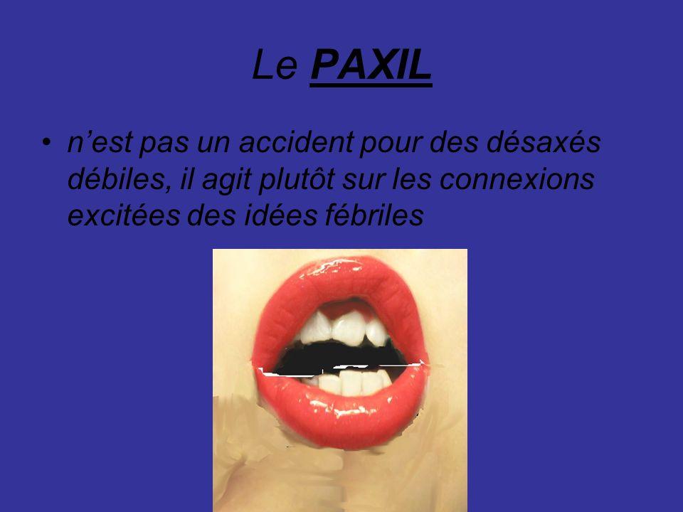 Le PAXIL nest pas un accident pour des désaxés débiles, il agit plutôt sur les connexions excitées des idées fébriles