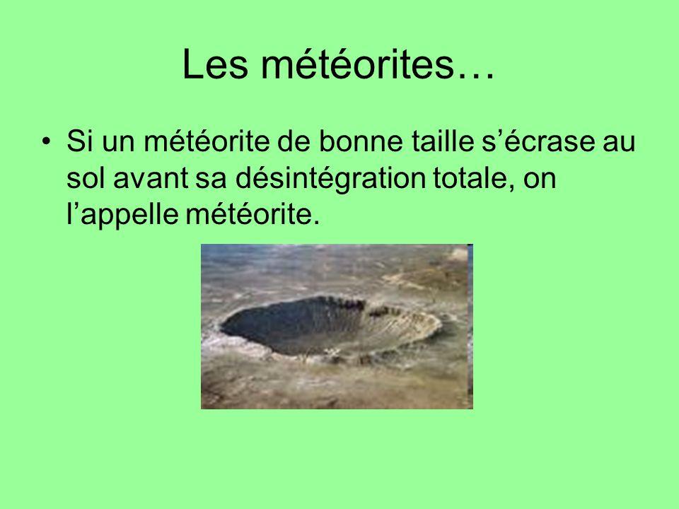 Les météorites… Si un météorite de bonne taille sécrase au sol avant sa désintégration totale, on lappelle météorite.