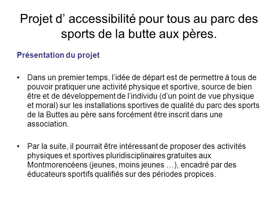 Projet d accessibilité pour tous au parc des sports de la butte aux pères. Présentation du projet Dans un premier temps, lidée de départ est de permet