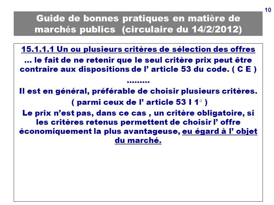 10 Guide de bonnes pratiques en mati è re de march é s publics (circulaire du 14/2/2012) 15.1.1.1 Un ou plusieurs critères de sélection des offres … l