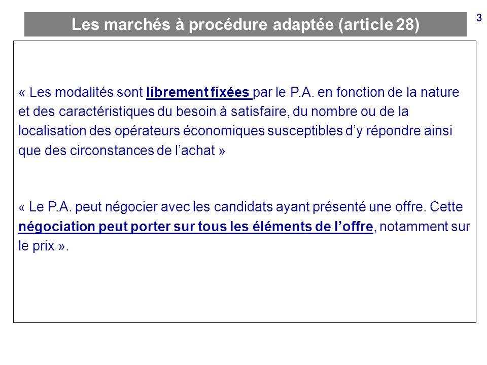 3 Les marchés à procédure adaptée (article 28) « Les modalités sont librement fixées par le P.A. en fonction de la nature et des caractéristiques du b