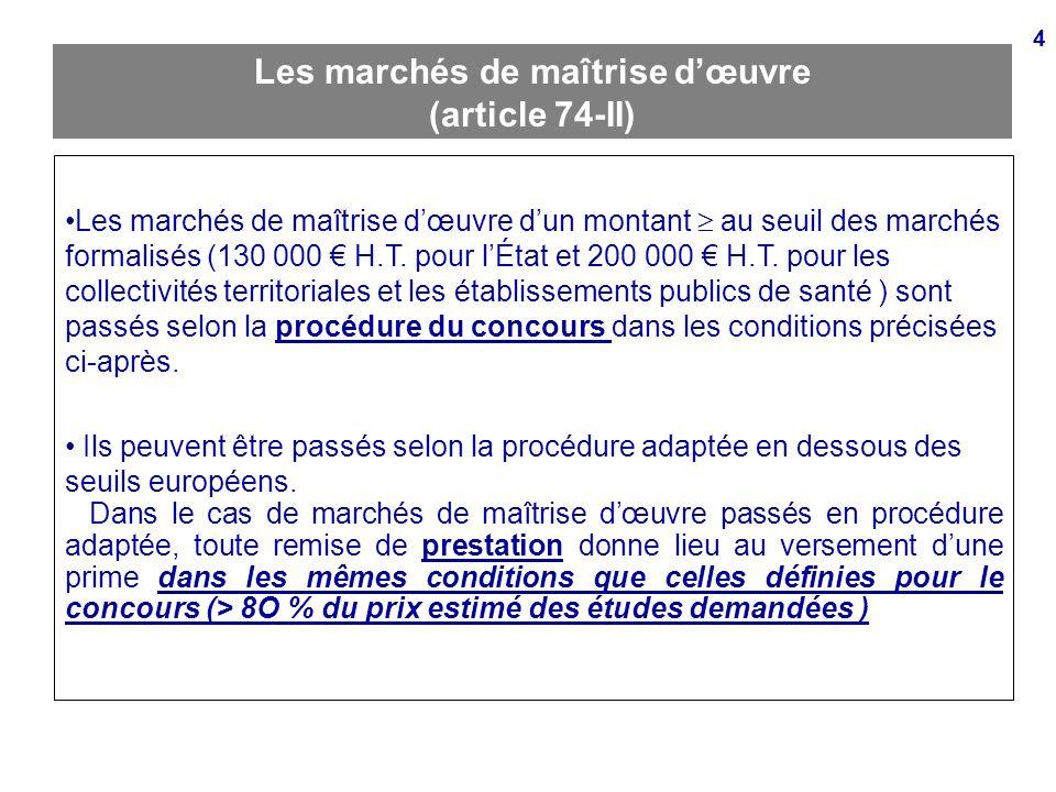 4 Les marchés de maîtrise dœuvre (article 74-II) Les marchés de maîtrise dœuvre dun montant au seuil des marchés formalisés (130 000 H.T. pour lÉtat e
